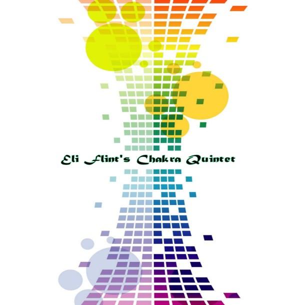 Eli Flint's Chakra Quintet